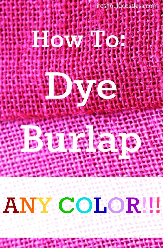 http://www.lifeshouldcostless.com/2015/02/how-to-dye-burlap-any-color.html