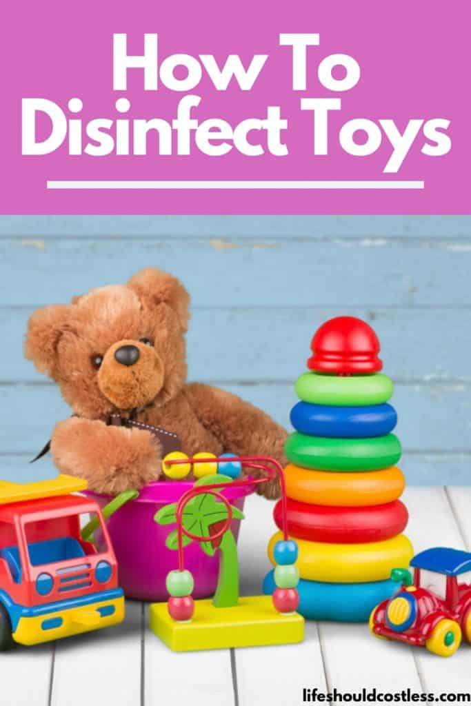 How To Disinfect/Sanitize Toys. Hard toys, electronic toys, plush toys, wood toys, and plush toys with electronics. lifeshouldcostless.com