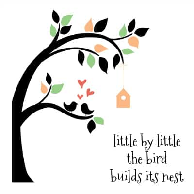 Little By Little The Bird Builds Its Nest. Free Printable Home Decor Sign