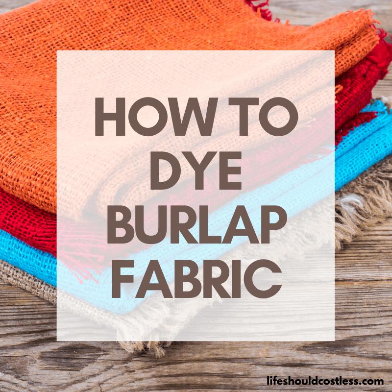 How to color burlap jute fabric/material. lifeshouldcostless.com