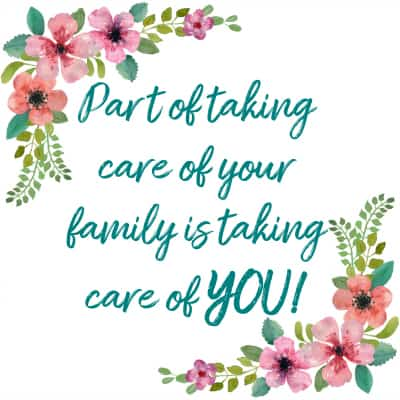 Free Printable: Part Of Taking Care Of Your Family Is Taking Care Of You