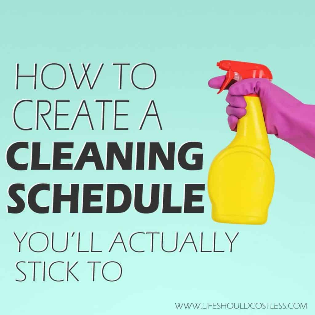 How To Create A Cleaning Schedule You'll Actually Stick To. lifeshouldcostless.com