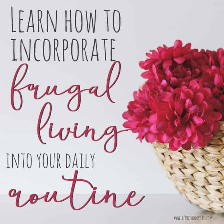 How to incorporate frugal living into your daily routine. lifeshouldcostless.com