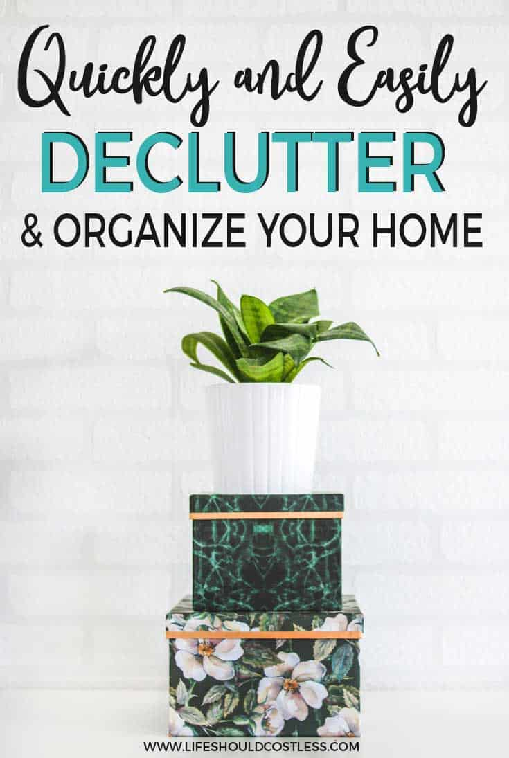 How to quickly and easily declutter and organize your home. lifeshouldcostless.com