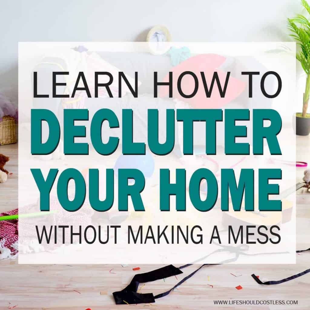 Learn how to declutter your home without making a mess. lifeshouldcostless.com