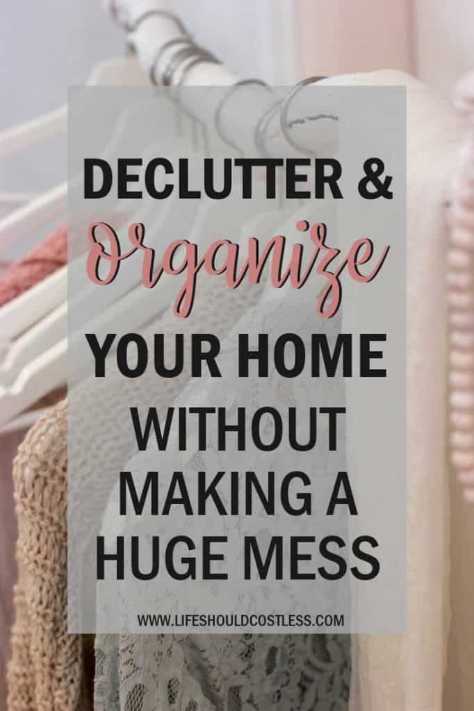How To Declutter and organize your home without making a huge mess. Cleaning tip found at lifeshouldcostless.com