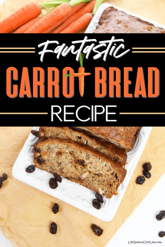 Fantastic Carrot Bread recipe lifeshouldcostless.com