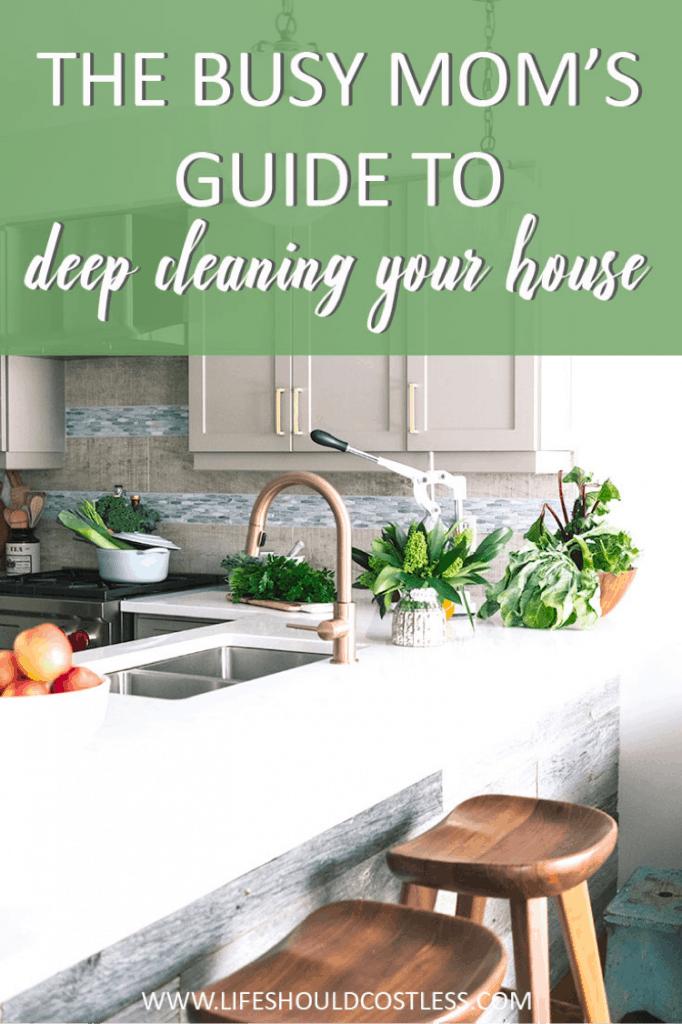 The busy mom's guide on how to deep clean your house lifeshouldcostless.com