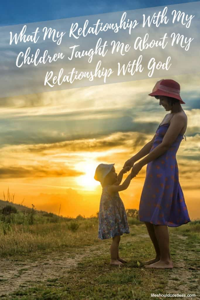 My understanding of God's unconditional love was found by learning through the relationship with my children. lifeshouldcostless.com