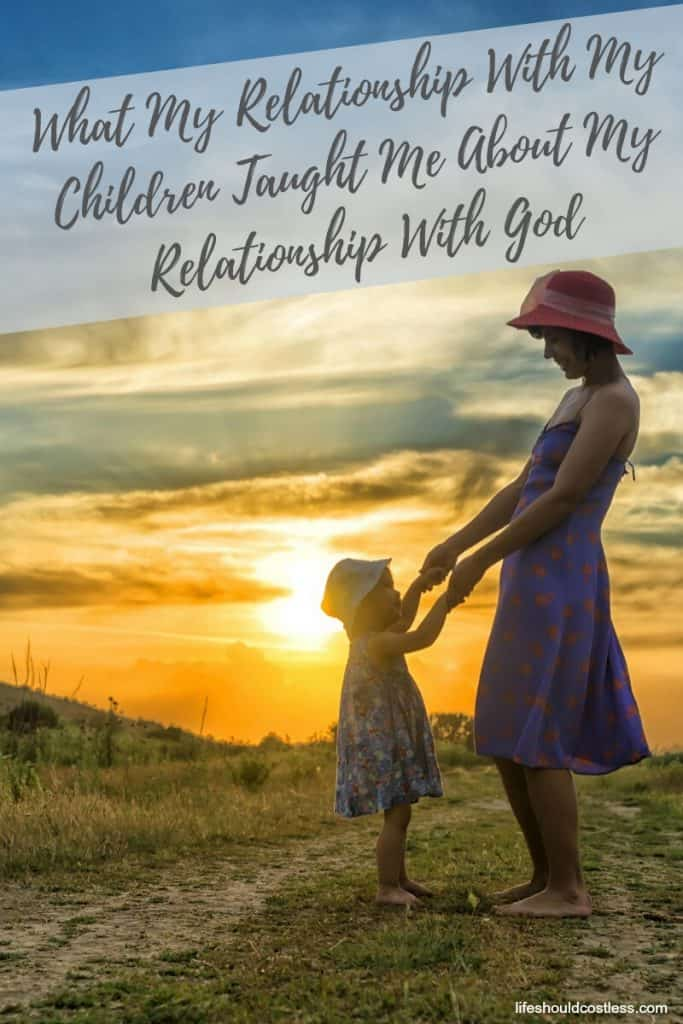 What My Relationship With My Children Taught Me About My Relationship With God. lifeshouldcostless.com