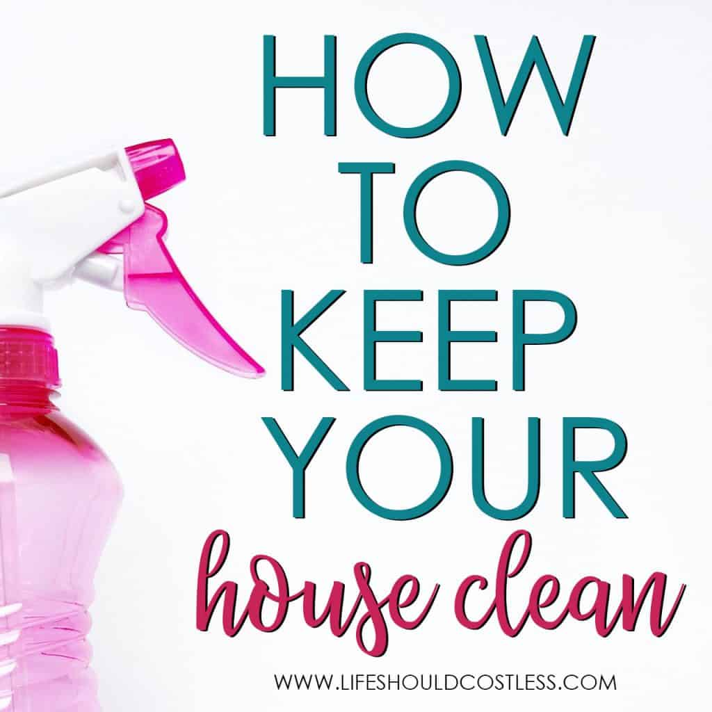How to keep your house clean. Best tips from pro cleaning blogger at lifeshouldcostless.com