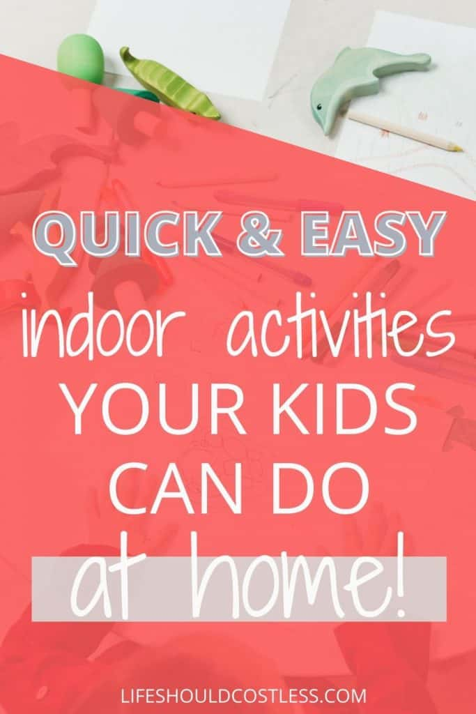 Quick and easy indoor activities your kids can do at home.