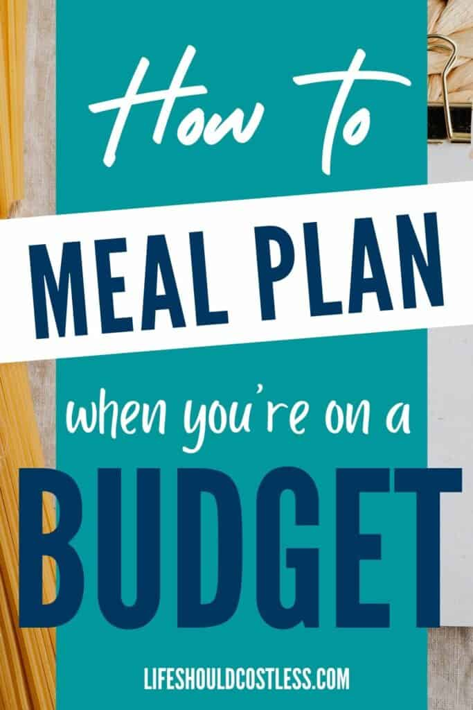 How to meal plan when on a budget. lifeshouldcostless.com